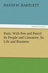 Paris: With Pen and Pencil Its People and Literature, Its Life and Business