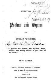 A Selection of Psalms and Hymns for Public Worship ... Third edition. [The dedication signed: D. Newham.]