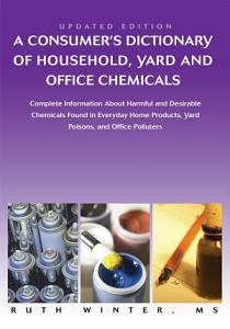 A Consumer  s Dictionary of Household  Yard and Office Chemicals PDF
