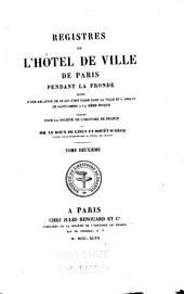 Registres de l'Hotel de Ville de Paris pendant la Fronde: suivis d'une relation de ce qui s'est passé dans la ville et l'abbaye de Saint-Denis à la mème époque, publiés, pour la société de l'histoire de France, Volume2