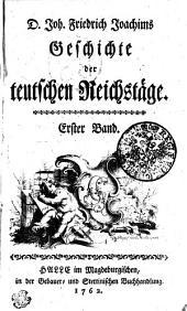 D. Joh. Friedrich Joachims Geschichte der teutschen Reichstäge