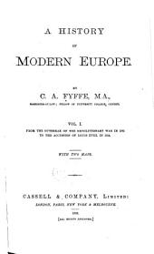 A History of Modern Europe: From the outbreak of the revolutionary war in 1792 to the accesion of Louis XVIII, in 1814. 2d ed., rev. 1891