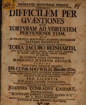 Dissertatio Inavgvralis Jvridica Exhibens Difficilem Per Qvaestiones Sive Tortvram Ad Veritatem Perveniendi Viam
