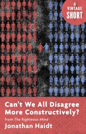 Can't We All Disagree More Constructively?: from The Righteous Mind