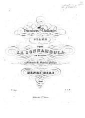 Variations brillantes: pour le piano ; sur un motif favori de l'opéra La Sonnambula de Bellini ; op. 105
