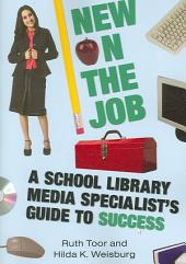 New on the Job: A School Library Media Specialist's Guide to Success