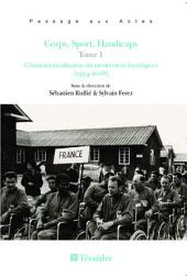 Corps, Sport, Handicaps (Tome 1): L'institutionnalisation du mouvement handisport (1954-2008)