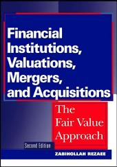 Financial Institutions, Valuations, Mergers, and Acquisitions: The Fair Value Approach, Edition 2