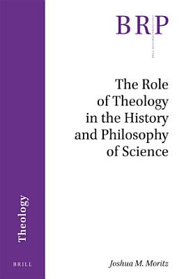 The Role Of Theology In The History And Philosophy Of Science