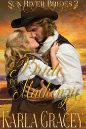Mail Order Bride - A Bride for Mackenzie: Sweet Clean Inspirational Historical Western Mail Order Bride Mystery Romance