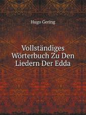 Vollst?ndiges W?rterbuch Zu Den Liedern Der Edda