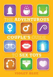 The Adventurous Couple's Guide to Sex Toys
