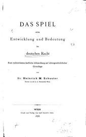 Das Spiel, seine Entwicklung und Bedeutung im deutschen Recht. Rechtswissenschaftliche Abhandlung (etc.)