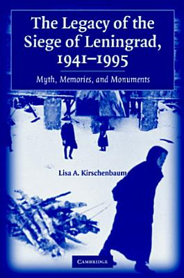 The Legacy of the Siege of Leningrad  1941   1995 PDF