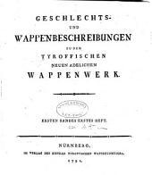 Geschlechts- und Wappenbeschreibungen zu dem Tyroffischen neuen adelichen Wappenwerk: Band 1,Ausgabe 1