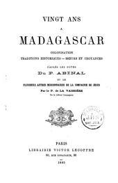 Vingt ans à Madagascar: colonisation, traditions historiques, moeurs et croyances d'après les notes du P. Abinal et de plusieurs autres missionnaires de la Compagnie de Jésus