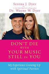 Don't Die with Your Music Still in You: My Experience Growing Up with Spiritual Parents: My Experience Growing Up with Spiritual Parents