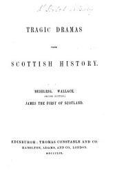Tragic Dramas from Scottish History.-Heselrig; Wallace. (second edition); James the First of Scotland. [By Robert Buchanan.]