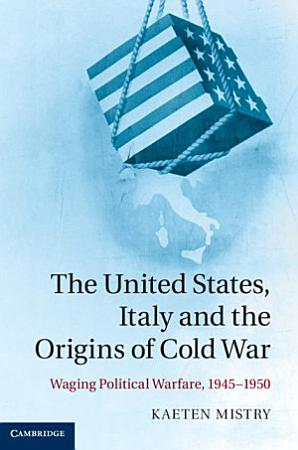 The United States  Italy and the Origins of Cold War PDF