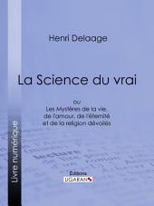 La Science du vrai: ou Les Mystères de la vie, de l'amour, de l'éternité et de la religion dévoilés