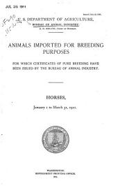 Animals Imported for Breeding Purposes for which Certificates of Pure Breeding Have Been Issued by the Bureau of Animal Industry: Horses, ...