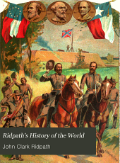 Ridpath's History of the World: Being an Account of the Principal Events in the Career of the Human Race from the Beginnings of Civilization to the Present Time, Comprising the Development of Social Institutions and the Story of All Nations from Recent and Authentic Sources, Volume 7