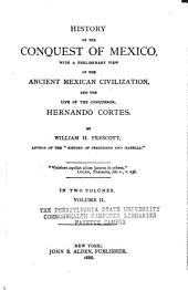 History of the Conquest of Mexico, with a Preliminary View of the Ancient Mexican Civilization, and of the Life of the Conqueror, Hernando Cortes: Volume 2