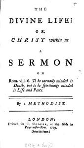 The divine life; or, Christ within us, a sermon, by a Methodist: Volume 16