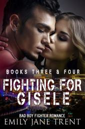 Fighting For Gisele (Books 3 & 4): Bad Boy Fighter Romance