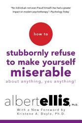 How To Stubbornly Refuse To Make Yourself Miserable About Anything Yes Anything  Book PDF