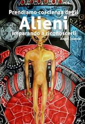Prendiamo Coscienza degli ALIENI, imparando a riconoscerli -: Volume 1