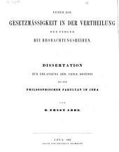 Ueber die Gesetzmässigkeit in der Vertheilung der Fehler bei Beobachtungs reihen: Dissertation zur Erlangung der venia docendia ...