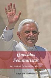 Queridos Seminaristas: Palabras de Benedicto XVI