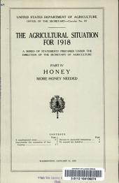 The Agricultural situation for 1918: a series of statements prepared under the direction of the Secretary of Agriculture. Honey : more honey needed, Part 4