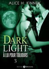 Dark Light - À lui pour toujours, 3
