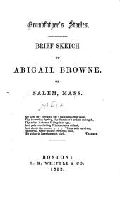 Grandfather's Stories: Brief Sketch of Abigail Browne of Salem, Mass