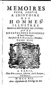 Mémoires pour servir à l'histoire des hommes illustres dans la république des lettres: avec un catalogue raisonné de leurs ouvrages, Volume42