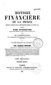 Histoire financière de la France depuis l'origine de la monarchie jusqu'à l'année 1828, précédée d'une introductuion sur le mode d'impots en usage avant la Révolution suivie de considérations sur la marche du crédit public et les progrés du système financier...
