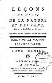 Lecons de droit de la nature et des gens, par M. le Professeur De Felice ... Tome premier. premiere partie [-Tome second. Seconde partie]: 1.1: Droit de la nature. Premiere partie