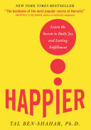 Happier : Learn the Secrets to Daily Joy and Lasting Fulfillment