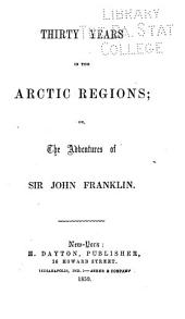 Thirty Years in the Arctic Regions: A Narrative of the Explorations and Adventures of Sir John Franklin
