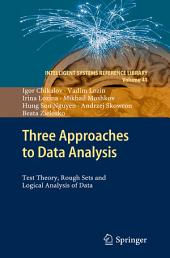 Three Approaches to Data Analysis: Test Theory, Rough Sets and Logical Analysis of Data