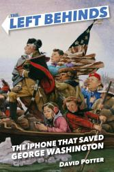 The Left Behinds The Iphone That Saved George Washington Book PDF