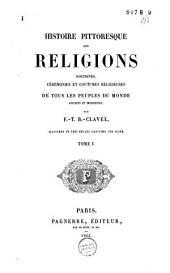 Histoire pittoresque des religions doctrines, cérémonies et coutumes religieuses de tous les peuples du monde anciens et modernes; illustr: Volume1