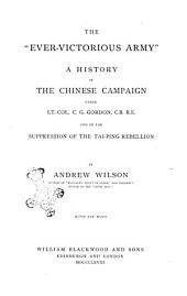 The Ever-victorious Army a History of the Chinese Campaign Under Lt-Col C. G. Gordon, CB, RE, and of the Suppression of the Tai-Ping Rebellion by Andrew Wilson