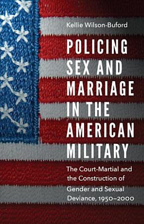 Policing Sex and Marriage in the American Military PDF