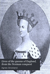 Lives of the Queens of England, from the Norman Conquest: Volume 3