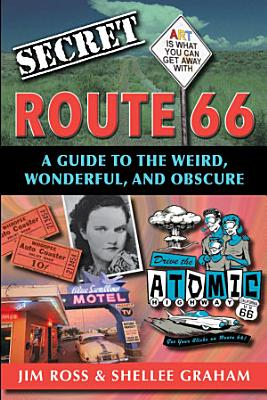 Secret Route 66  A Guide to the Weird  Wonderful  and Obscure