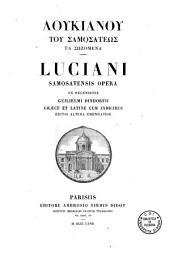 Luciani Samosatensis opera: ex recensione Guilielmi Dindorfii, graece et latine cum indicibus