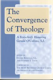 The Convergence of Theology: A Festschrift Honoring Gerald O'Collins, S.J.